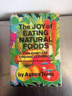 Vintage Kitchen: The Joy Of Eating Natural Foods, A Surprisingly Awesome Organic Cookbook From 1971