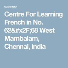 Centre For Learning French in No. 62/68 West Mambalam,  Chennai, India
