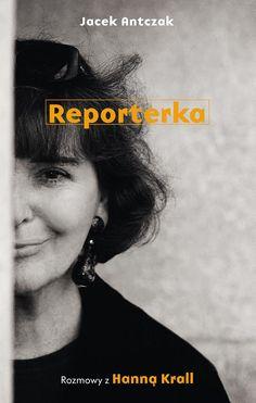 """Jacek Antczak, """"Reporterka. Rozmowy z Hanną Krall"""""""