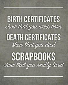 Quote - Scrapbooks show that you really lived... - Scrapbook.com