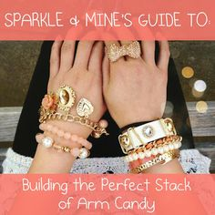 How-To: Build the Perfect Stack of Arm Candy! Tips and tricks for coordinating pieces, stores to get the best deals, and so much more!