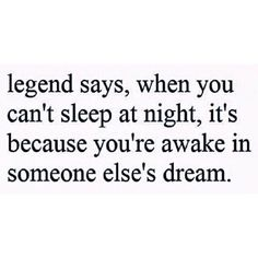 Well I've been in hundreds of other people's dreams then.