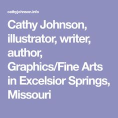 Cathy Johnson, illustrator, writer, author, Graphics/Fine Arts in Excelsior Springs, Missouri