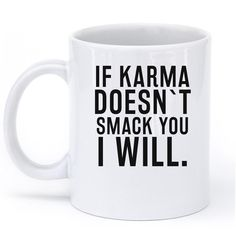IF KARMA DOESNT SMACK YOU I WILL MUG – Shirtoopia