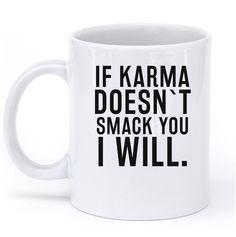 IF KARMA DOESNT SMACK YOU I WILL MUG – Shirtoopia