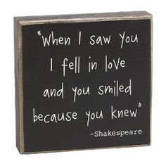 """Amazon.com: """"When I Saw You I Fell in Love and You Smiled Because You Knew"""" - Shakespeare Quote - Box Sign: Home & Kitchen"""