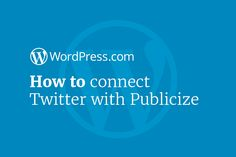 Discover how to connect your website or blog to Twitter using Publicize…
