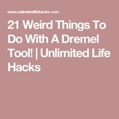 21 Weird Things To Do With A Dremel Tool! | Unlimited Life Hacks