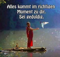 Alles kommt im richtigen Moment zu dir ...