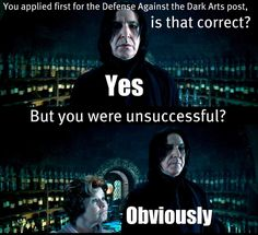 Possibly the funniest moment in that movie.  Seriously, anyone who didn't like Snape did in that moment.