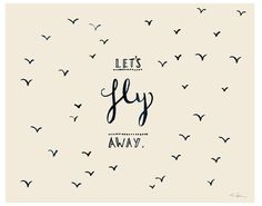 Let's Fly Away - Typographic Illustration Print - 10x8. via Etsy.