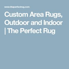 Custom Area Rugs, Outdoor and Indoor | The Perfect Rug