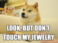 Meme Maker - LOOK, BUT DON'T TOUCH MY JEWELRY Meme Maker!