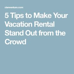 5 Tips to Make Your Vacation Rental Stand Out from the Crowd