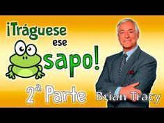Tráguese ese Sapo - Brian Tracy - Resumen del libro en español - YouTube