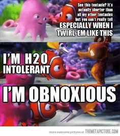 """Ha!  I use the """"I'm obnoxious"""" line just the way it was said in the movie as much as I can. H2O intolerant XD"""