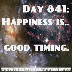Day 841: Happiness is.. good timing. God bless good timing.  The Smile Project