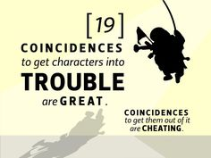#19: Coincidences to get characters into trouble are great; coincidences to get them out of it are cheating.  22 Rules to Phenomenal #Storytelling