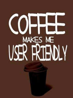 Coffee user friendly Monday's afteres a great weekend