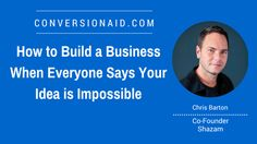 How to Build a Business When Everyone Says Your Idea is Impossible - with Chris Barton Chris Barton, Building A Business, Co Founder, Say You, Club, Sayings, Lyrics, Quotations