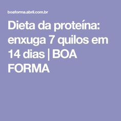 Dieta da proteína: enxuga 7 quilos em 14 dias   BOA FORMA