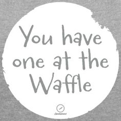 you have one at the waffle (Farben Änderbar) T-Shirts - Frauen T-Shirt mit gerollten Ärmeln
