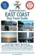 DogFriendly.coms East Coast Dog Travel Guide: Includes New England, New York, the Mid-Atlantic States, Florida and the Southeast - http://mylastminutevacat...