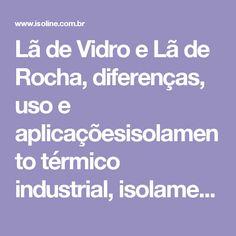 Lã de Vidro e Lã de Rocha, diferenças, uso e aplicaçõesisolamento térmico industrial, isolamento acústico, sistema drywall, forro acústico, forro mineral