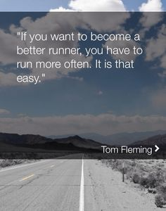 """If you want to become a better runner, you have to run more often. It is that easy."" Run it Out"