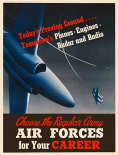 """From WWII, """"Today's proving ground . . . Tomorrow's planes, engines, radar and radio. Choose the Regular Army Air Forces for your career."""""""