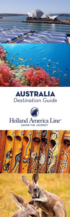 Plan for adventure. Plan for relaxation. Plan for a change in perspective. Whatever you're planning, plan with Holland America Line. Our Australia Destination Guide will show you the best of Down Under—and our well-appointed mid-sized ships will take you there in classic style. Experience the best both on shore and on board—only with Holland America Line.