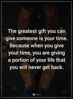 The greatest gift you can give someone is your time. Because when you give your time, you are giving a portion of your life that you will never get back. #powerofpositivity #positivewords #positivethinking #inspirationalquote #motivationalquotes #quotes #life #love #truelove #acceptance #freedom #gift #smile #happiness #time #passion #patience #sincerity #equality
