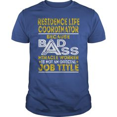 Residence Life Coordinator Because BADASS Miracle Worker Job Shirts #gift #ideas #Popular #Everything #Videos #Shop #Animals #pets #Architecture #Art #Cars #motorcycles #Celebrities #DIY #crafts #Design #Education #Entertainment #Food #drink #Gardening #Geek #Hair #beauty #Health #fitness #History #Holidays #events #Home decor #Humor #Illustrations #posters #Kids #parenting #Men #Outdoors #Photography #Products #Quotes #Science #nature #Sports #Tattoos #Technology #Travel #Weddings #Women