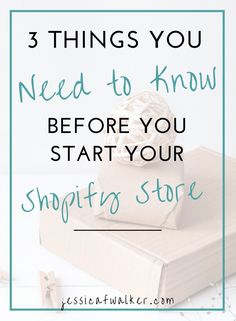 3 things you need to know before starting your shopify store, shopify store, how to start a shopify store, how to start an online store, shopify free trial, side hustle, online business, dropshipping with shopify, how to dropship, gratitude, empowerment, success, jessicafwalker.com