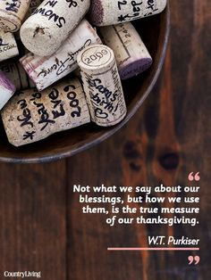 """Not what we say about our blessings, but how we use them, is the true measure of our thanksgiving.""   - CountryLiving.com"