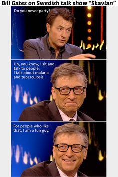 Bill Gates is always the life of the party.
