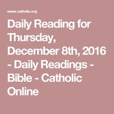 Daily Reading for Thursday, December 8th, 2016 - Daily Readings - Bible - Catholic Online