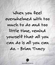 When you feel overwhelmed with too much to do and too little time, remind yourself that all you can do is all you can do. Work Quotes, Faith Quotes, Me Quotes, All You Can, How Are You Feeling, Brian Tracy Quotes, Marriage Relationship, Relationships, Feeling Overwhelmed