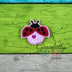 Love Bug Feltie ITH Embroidery Design 4x4 hoop (and larger)