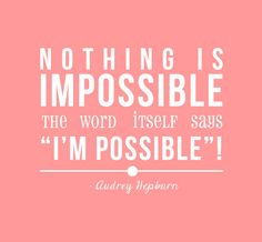 """An inspiring quote created by the idolised woman Audrey Hepburn. """"Nothing is impossible"""" Motivational uplifting quote to brighten the mood for anyone whether it be in the home or office. This stylish decal completes any room!"""