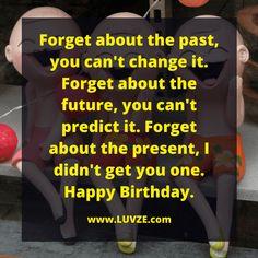 165 Happy Birthday (Funny) - Happy Birthday Funny - Funny Birthday meme - - happy birthday funny The post 165 Happy Birthday (Funny) appeared first on Gag Dad. Happy Birthday Wishes Quotes, Birthday Quotes For Him, Birthday Messages, Happy Birthday For Him, Happy Birthday Cards, Birthday Greetings, Happy Birthday Typography, Birthday Stuff, Funny Birthday