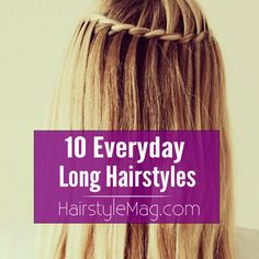 10 Everyday Long Hairstyles that are really cute and simple to recreate!