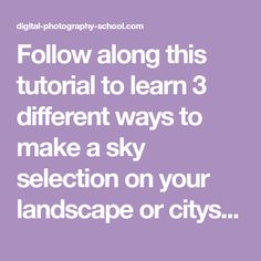 Follow along this tutorial to learn 3 different ways to make a sky selection on your landscape or cityscape images using Photoshop.