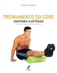 Treinamento do Core – Anatomia Ilustrada: Guia completo para o fortalecimento do core  - Editora Manole