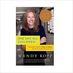 One Day, All Children : The Unlikely Triumph Of Teach For America And What I Learned Along The Way: Wendy Kopp: 9781586481797: Amazon.com: Books