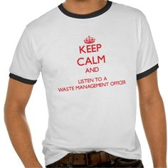Keep Calm and Listen to a Waste Management Officer T Shirt, Hoodie Sweatshirt
