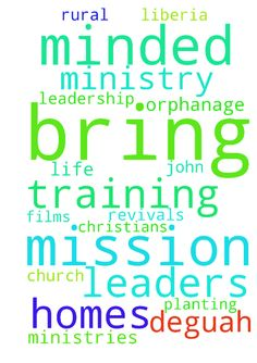 Please pray for me that God will bring mission minded - Please pray for me that God will bring mission minded leaders into my life for rural ministries (orphanage homes, church planting, Christians Films ministry, Prayer Revivals and leadership training John Deguah - LIBERIA Posted at: https://prayerrequest.com/t/2Tk #pray #prayer #request #prayerrequest