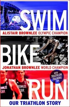 Swim, Bike, Run: The Story of How The Brownlee Brothers Took Over The World Of Triathlon