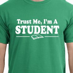 Trust Me I'm A STUDENT college graduation T-shirt Tee More Colors S - 2XL