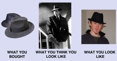 Fedoras are always a mistake:   27 Indisputable Facts That Everyone Knows Are True ................ I HATE FEDORAS!!!